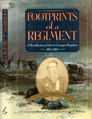Footprints of A Regiment: A Recollection of the 1st Georgia Regulars 1861-1865. W. H. Andrews,...