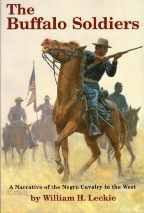 The Buffalo Soldiers: A Narrative of the Negro Cavalry in the West. William H. Leckie