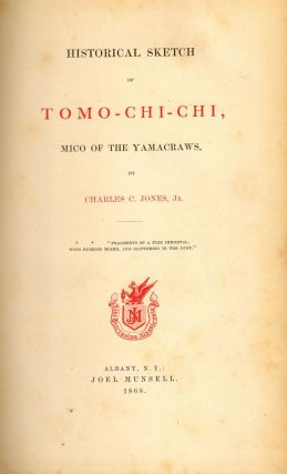 Historical Sketch of Tomo-Chi-Chi, Mico of the Yamacraws. Charles C. Jr Jones