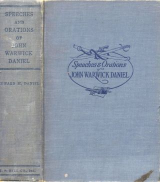 Speeches and Orations of John Warwick Daniel. Edward M. Daniel.