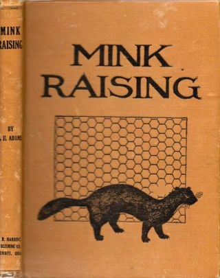 Mink Raising: A Book of Practical Information About Raising Mink, Marten, and Fisher. L. H. Adams