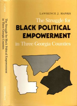 The Struggle for Black Political Empowerment in Three Georgia Counties. Lawrence J. Hanks