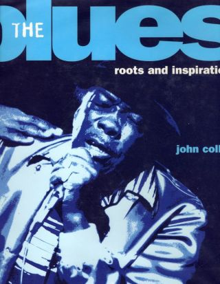 The blues roots and inspirations. John Collis.