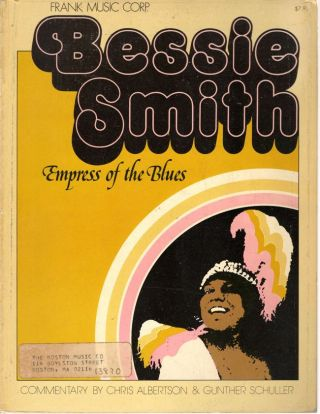 Bessie Smith Empress of the Blues. Chris Albertson, compilation and biography.