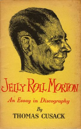 Jelly Roll Morton: An Essay in Discography. Thomas Cusak.