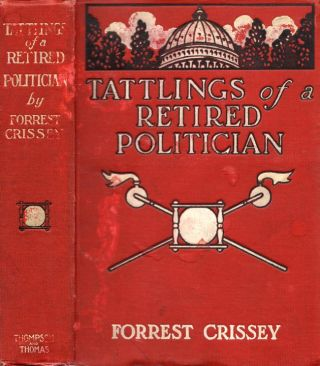 Tattlings of A Retired Politician. Forrest Crissy.