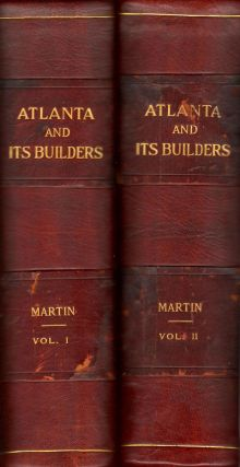 Atlanta and Its Builders. A Comprehensive History of the Gate City of the South. Thomas H. Martin