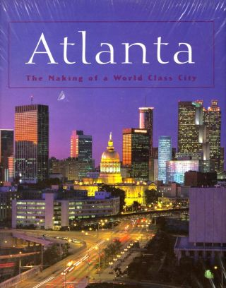 Atlanta: The Making of A World Class City. David Black.