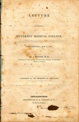 A Lecture Delivered at Jefferson Medical College, Philadelphia, Jan. 8, 1834. J. Revere, M D