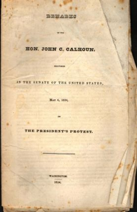Remarks of the Hon. John C. Calhoun, Delivered In the Senate of the United States, May 6, 1834,...