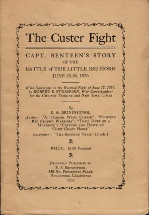 The Custer Fight. Capt. Benteen's Story of the Battle of the Little Big Horn June 25-26, 1876. E....