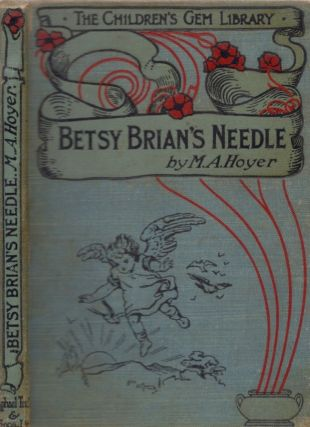 Betsy Brian's Needle, and Other Stories. M. A. Hoyer