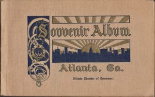 Souvenir Album Atlanta, Ga. Atlanta Chamber of Commerce.