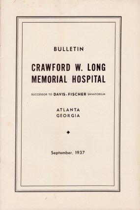 Bulletin Crawford W. Long Memorial Hospital Successor to Davis-Fischer Sanatorium Atlanta Georgia...