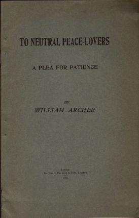To Neutral Peace Lovers A Plea for Patience. William Archer