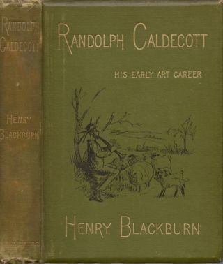 Randolph Caldecott: A Personal Memoir of His Early Art Career. Henry Blackburn