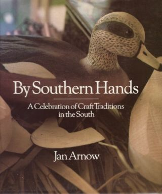 By Southern Hands A Celebration of Craft Traditions in the South. Jan Arnow