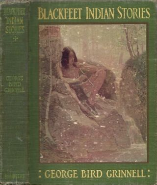 Blackfeet Indian Stories. George Bird Grinnell