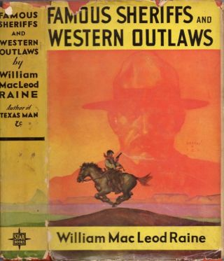 Famous Sheriffs & Western Outlaws. William MacLeod Raine