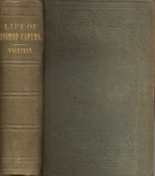 Life of William Capers, D.D., One of the Bishops of the Methodist Episcopal Church, South....