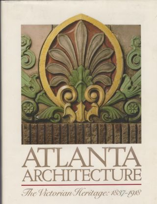 Atlanra Architecture The Victorian Heritage: 1837-1918. Elizabeth A. Lyon