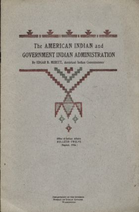 The American Indian and Government Indian Administration. Edgar B. Meritt, Assistant Indian...