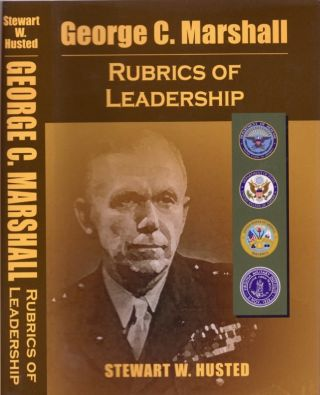 George C. Marshall Rubrics of Leadership. Stewart W. Husted