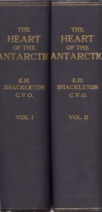 The Heart of the Antarctic. Being the Story of the British Antarctic Expedition in 1907-1909. Sir...