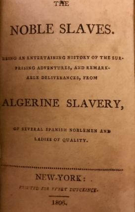 The Noble Slaves. Being an Entertaining History of the Surprising Adventures, and Remarkable Deliverances, From Algerine Slavery, of Several Spanish Noblemen and Ladies of Quality. Penelope Aubin.