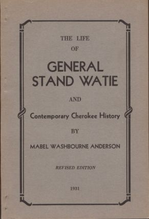 The Life of General Stand Watie and Contemporary Cherokee History. Mabel Washbourne Anderson