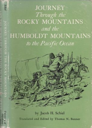 Journey Through the Rocky Mountains and the Humboldt Mountains to the Pacific Ocean. Jacob H. Schiel