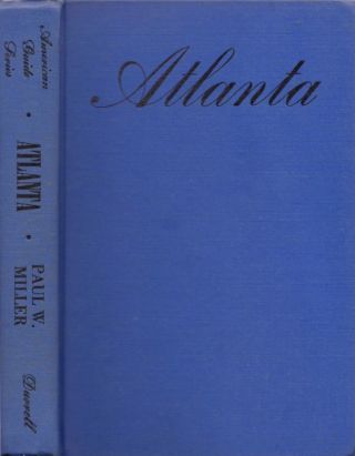 Atlanta: A City of the Modern South. Paul Miller