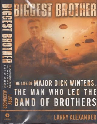 Biggest Brother: The Life of Major Dick Winters, The Man Who Led the Band of Brothers. Larry...