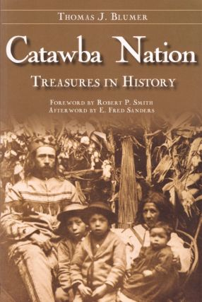Catawba Nation: Treasures in History. Thomas J. Blumer