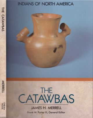 Indians of North America: The Catawbas. James H. Merrell, Frank W. III Porter, Vassar College,...