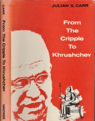 From the Cripple to Khrushchev. Julian S. Carr