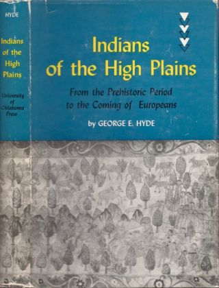 Indians on the High Plains: From the Prehistoric Period to the Coming of Europeans. George E. Hyde