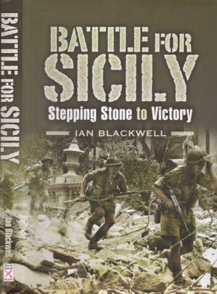The Battle for Sicily Stepping Stone to Victory. Ian Blackwell