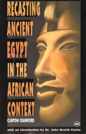 Recasting Ancient Egypt in the African Context: Toward a Model Curriculum Using Art and Language....