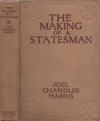 The Making of A Statesman and Other Stories. Joel Chandler Harris