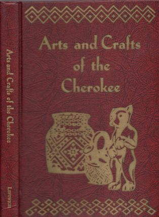 Arts and Crafts of the Cherokee. Professor, Head of the Department of Industrial Education, North...
