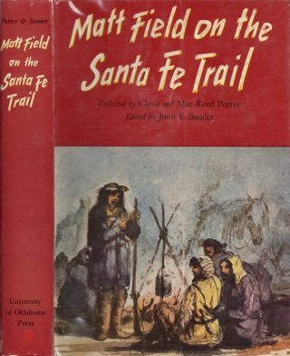Matt Field on the Santa Fe Trail. Clyde Porter, Mae Reed Porter, John E. Sunder, an introduction...