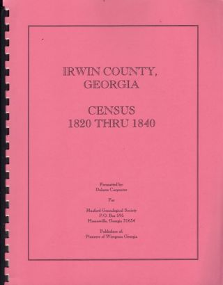 Irwin County, Georgia Census 1820 Thru 1840. Dolores Carpenter