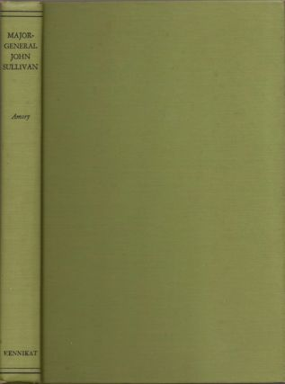 The Military Services and Public Life of Major-General John Sullivan, of the American...