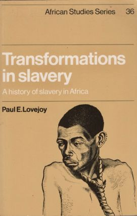Transformations in Slavery: A history of slavery in Africa. Paul E. Lovejoy.