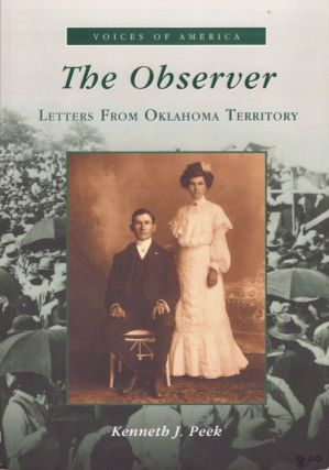 The Observer: Letters From Oklahoma Territory. Kenneth J. Peek