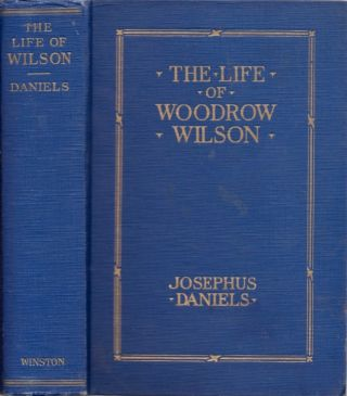 The Life of Woodrow Wilson. Josephus Daniels