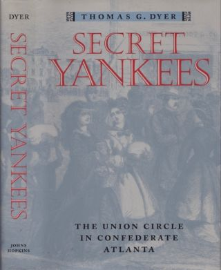 Secret Yankees: The Union Circle in Confederate Atlanta. Thomas G. Dyer.
