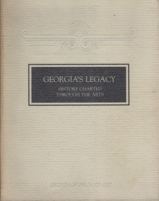 Georgia's Legacy: History Charted Through the Arts: An Exhibition Organized on the Occasion of the Bicentennial of the University of Georgia 1785-1985. Jane Webb Smith.