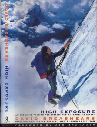 High Exposure: An Enduring Passion for Everest and Unforgiving Places. David F. Breashears.